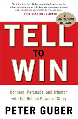 Book Review - Tell to Win: Connect, Persuade, and Triumph with the Hidden Power of Story