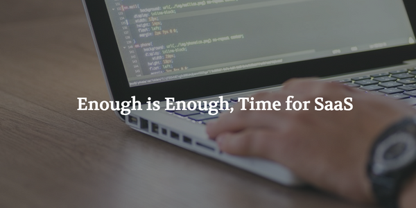 Enough is Enough, Time for SaaS